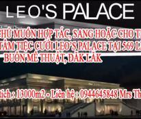CHÍNH CHỦ MUỐN HỢP TÁC, SANG HOẶC CHO THUÊ LẠI TRUNG TÂM TIỆC CƯỚI LEO'S PALACE TẠI 569 LÊ DUẨN, BUÔN MÊ THUẬT, ĐĂK LĂK