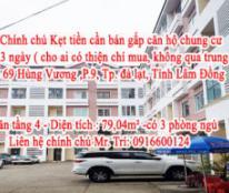 Chính chủ Kẹt tiền cần bán gấp căn hộ chung cư trong 3 ngày ( cho ai có thiện chí mua, không qua trung gian) 69 Hùng Vương ,P.9, Tp. đà lạt, Tỉnh Lâm