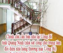 Bán nhà tại Uông Bí, Quảng Ninh (nhà sát cổng chợ trung tâm, đối diện nhà hàng thương mại Uông Bí, Quảng Ninh). Nhà hướng Nam, sổ đỏ chính chủ.