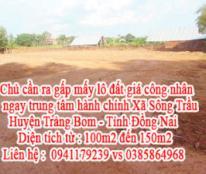 Chủ cần ra gấp mấy lô đất giá công nhân ngay trung tâm hành chính Xã Sông Trầu - Huyện Trảng Bom - Tỉnh Đồng Nai