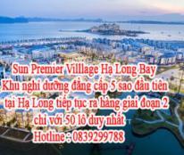 Sun Premier Villlage Hạ Long Bay – Khu nghỉ dưỡng đẳng cấp 5 sao đầu tiên tại Hạ Long tiếp tục ra hàng giai đoạn 2 chỉ với 50 lô duy nhất: