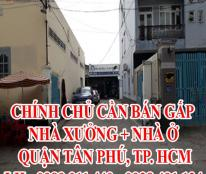 CHÍNH CHỦ CẦN BÁN GẤP NHÀ XƯỞNG + NHÀ Ở - QUẬN TÂN PHÚ, TP. HCM
