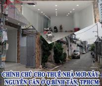 CHÍNH CHỦ CHO THUÊ Nhà MỚI XÂY  NGUYÊN CĂN Ở Q.BÌNH TÂN, TPHCM